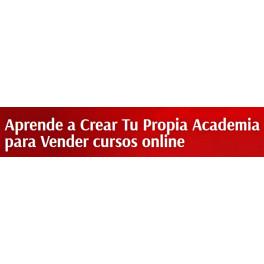 Aprende a Crear tu Propia Academia Para Vender tus Cursos Online