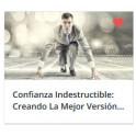Confianza Indestructible: Creando La Mejor Versión De Ti