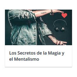 Los Secretos de la Magia y el Mentalismo: Seas un Mago