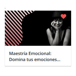 Maestría Emocional: Domina tus emociones como un experto