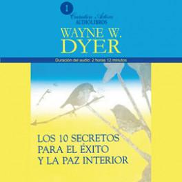 Los 10 secretos para el éxito y la paz interior (audiolibro)