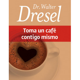 Toma un café contigo mismo - Walter Dresel