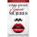 Cómo atraer y seducir mujeres - Alexandro Mayer