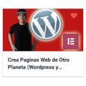 Crea Paginas Web de Otro Planeta (Wordpress y Elementor)