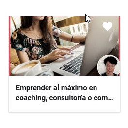 Emprender al máximo en coaching, consultoría o como experto