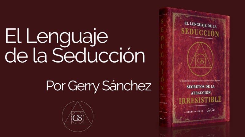 El Lenguaje de la Seducción - Gerry Sánchez